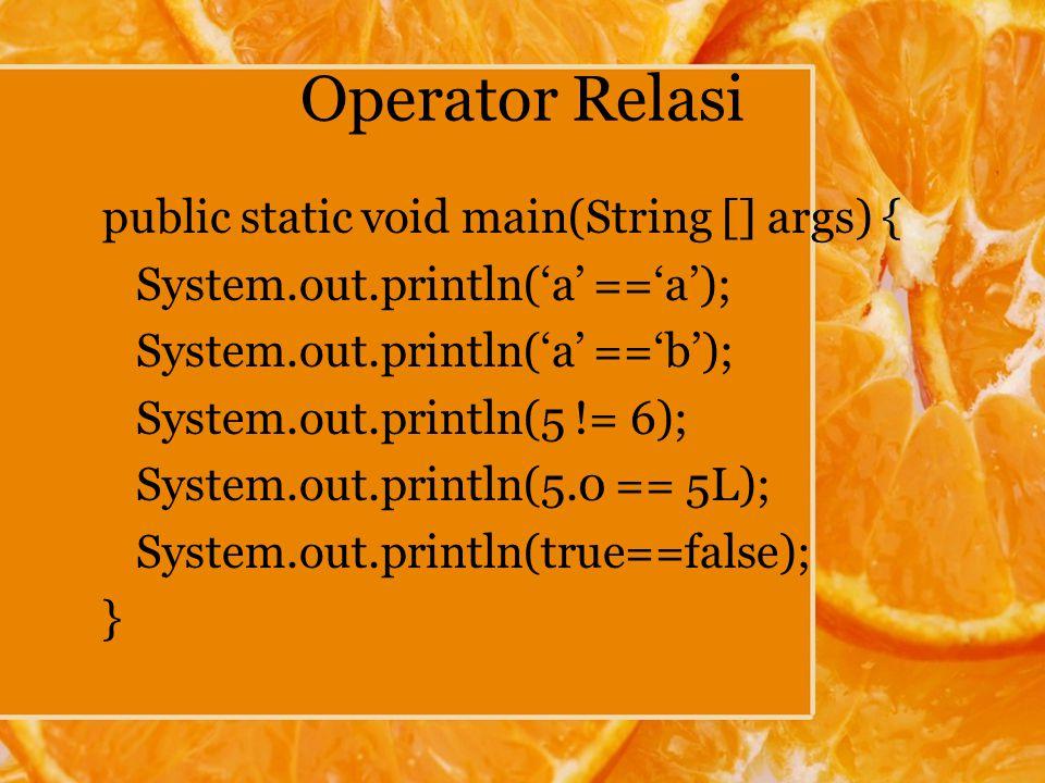 Operator Relasi public static void main(String [] args) {
